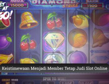 Slot - Keistimewaan Menjadi Member Tetap Judi Slot Online