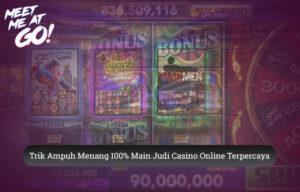 Casino Online Terpercaya Trik Ampuh Menang 100% Main Judi
